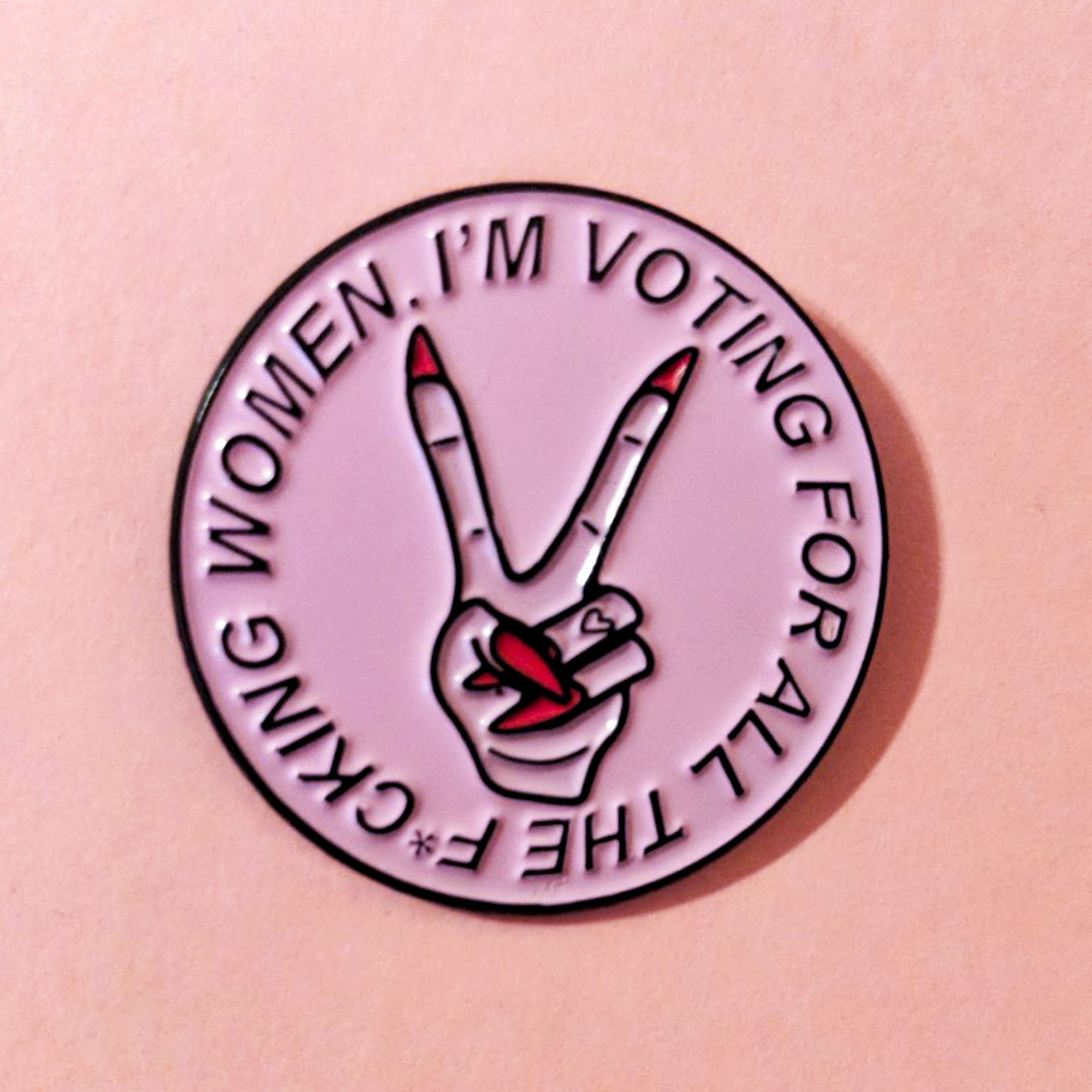 I'M VOTING FOR ALL THE F*CKING WOMEN PIN