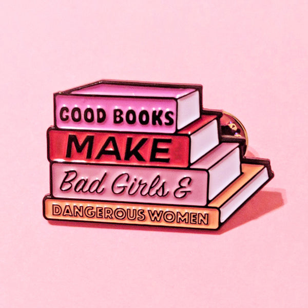 Good Books Make Bad Girls & Dangerous Women Pin