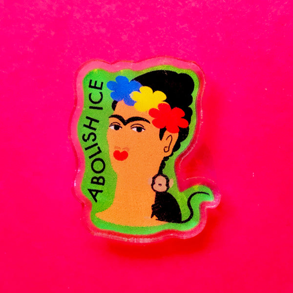 Abolish ICE Frida Kahlo Pin - 1 inch - Eco Friendly - 100% Recycled Acrylic Plastic - Sweatshop Free