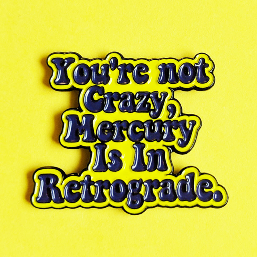 You're Not Crazy, Mercury Is In Retrograde Pin
