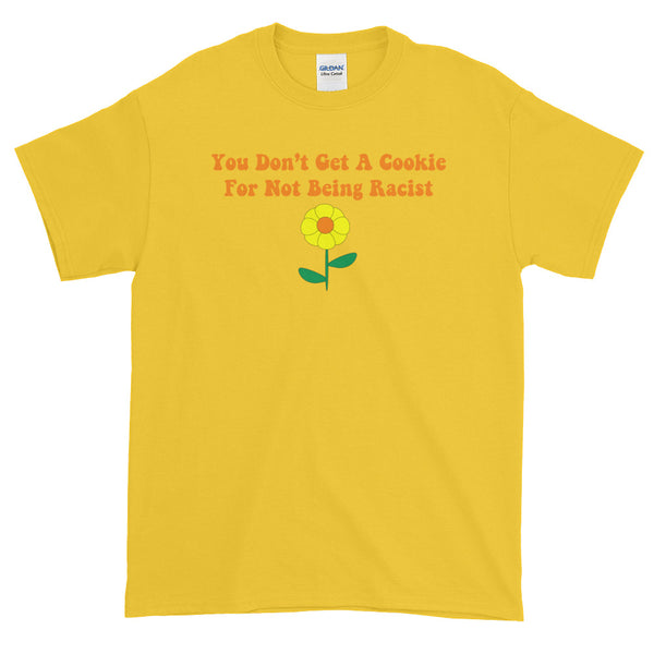 You Don't Get A Cookie For Not Being Racist T-Shirt