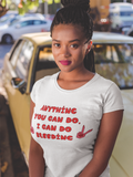 Anything You Can Do I Can Do Bleeding Unisex T-Shirt
