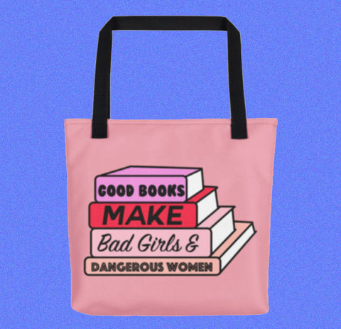 Good Books Make Bad Girls And Dangerous Women Tote Bag