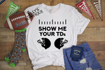 Show Me Your TDs Football Tee