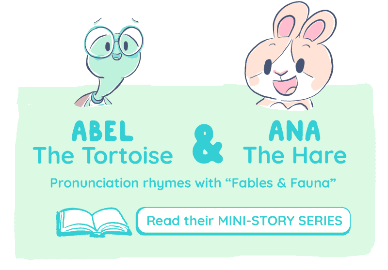 "abel & ana, the tortoise and the hare. Pronunciation rhymes with ""fables & fauna!"" Read their mini-story series here."