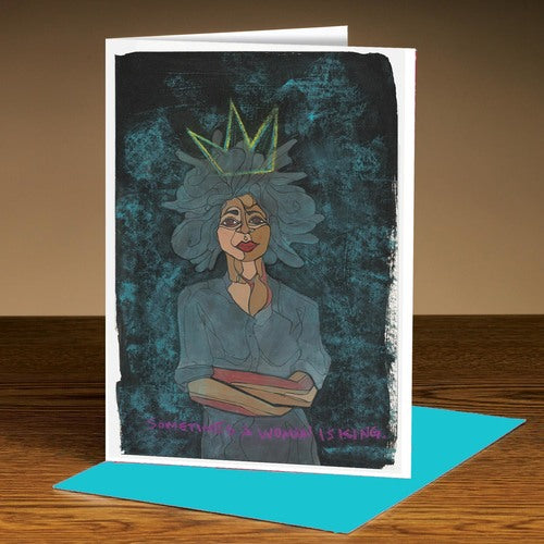 Sometimes a Woman is King Greeting Card