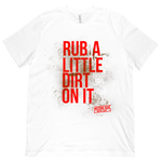 Rub A Little Dirt On It Shirt