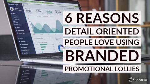 6 Reasons Detail Oriented People Love Using Branded Promotional Lollies