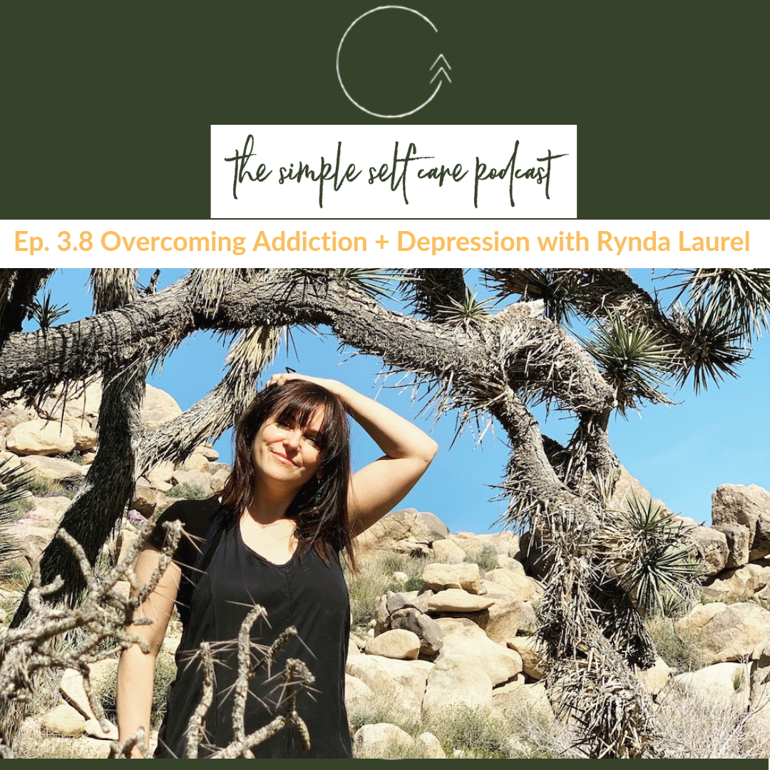 Our Founder Rynda Laurel on The Simple Self Care Podcast : Overcoming Addiction and Depression.