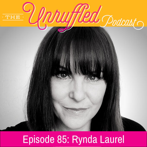 Rynda Laurel on The Unruffled Podcast