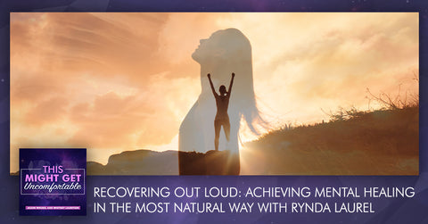 Recovering Out Loud: Achieving Mental Healing In The Most Natural Way With Rynda Laurel
