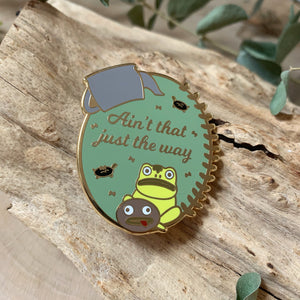 Ain't that Just the Way Enamel Pin