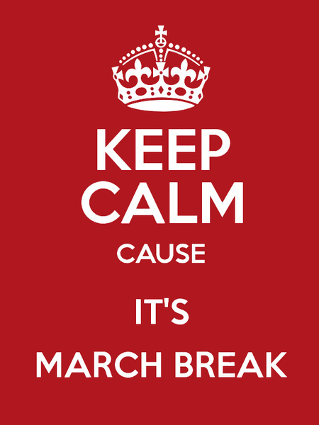 Keep Calm Cause It's March Break