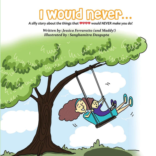I Would Never...: A silly story about the things that Love would NEVER make you do!