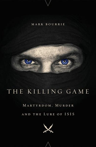 The Killing Game: Martyrdom, Murder, and the Lure of ISIS