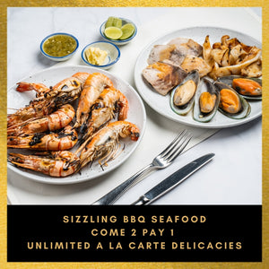 SIZZLING BBQ SEAFOOD- COME 2 PAY 1 UNLIMITED A LA CARTE DELICACIES AVAILABLE 4 MAR - 30 APR 2021