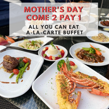 MOTHER'S DAY COME 2 PAY 1 ALL YOU CAN EAT