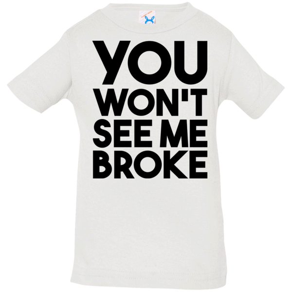 You Won't See Me Broke Infant Jersey T-Shirt