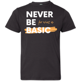 NEVER BE BASIC Youth T-Shirt