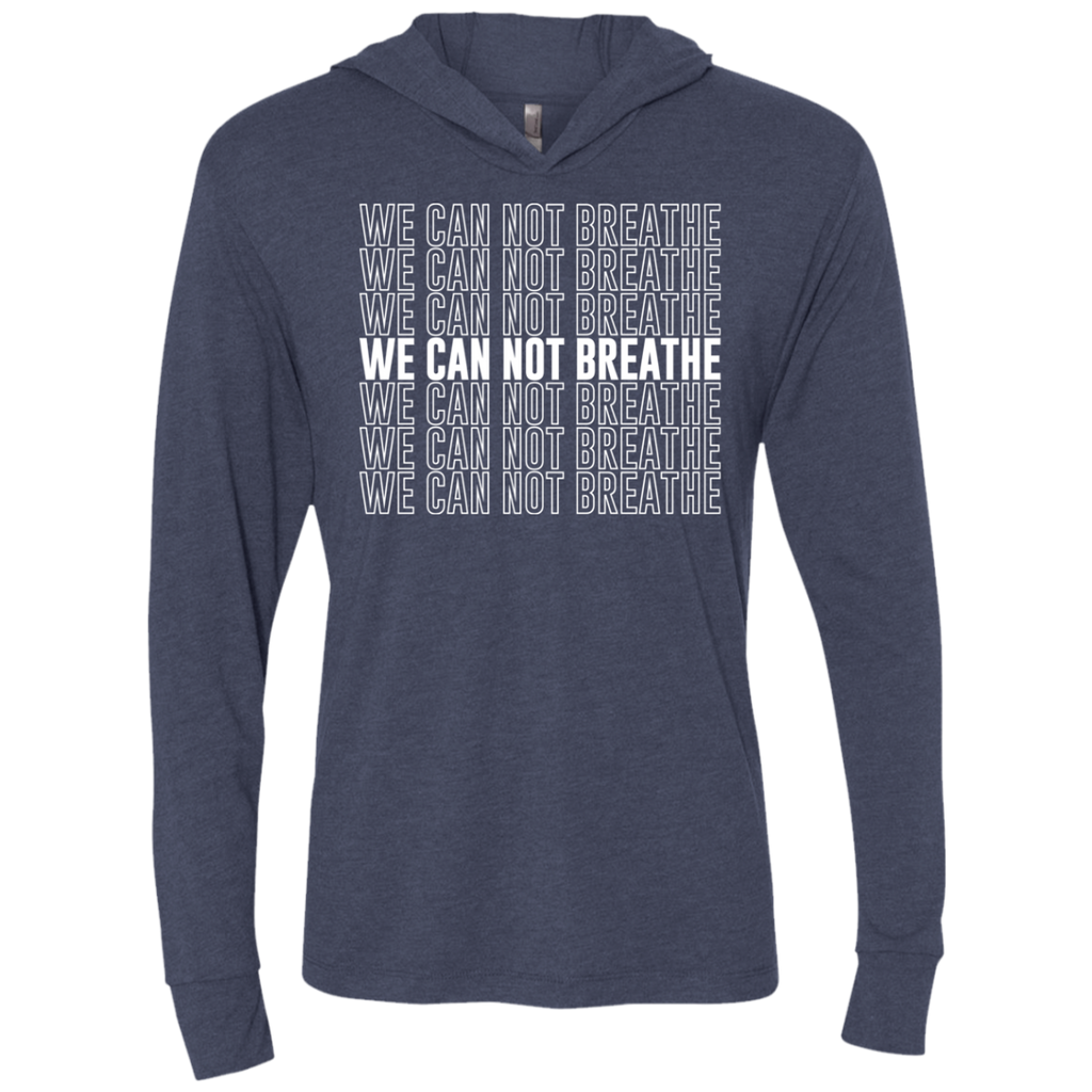 We Can Not Breathe Triblend LS Hooded T-Shirt