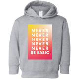 Never Never Be Basic Toddler Fleece Hoodie