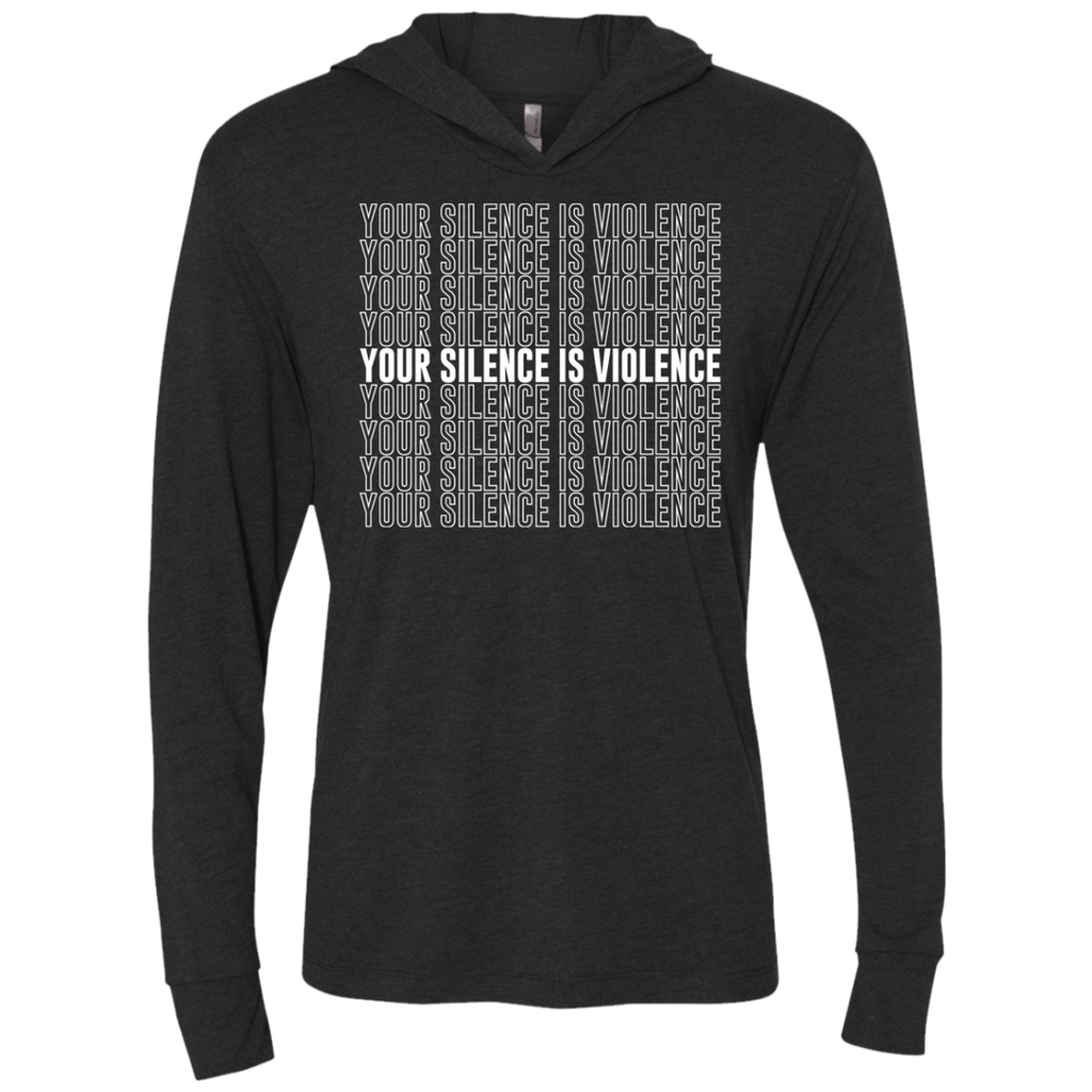 Your Silence Is Violence Triblend LS Hooded T-Shirt