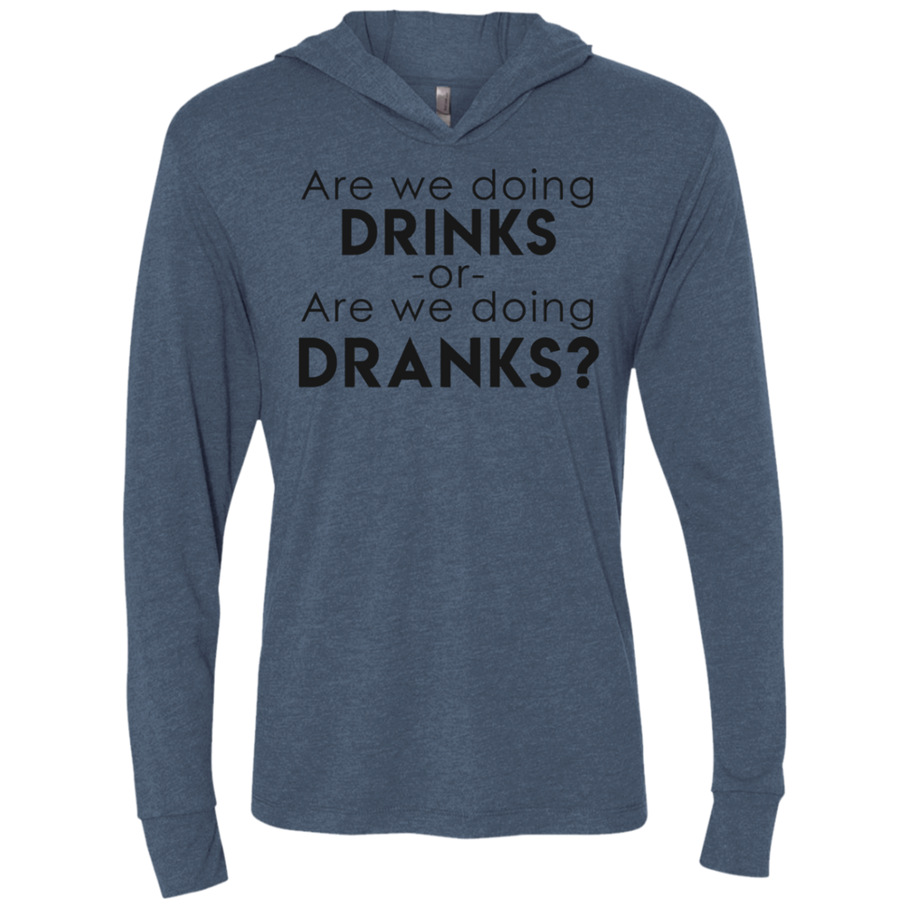 Drinks or Dranks Triblend LS Hooded T-Shirt