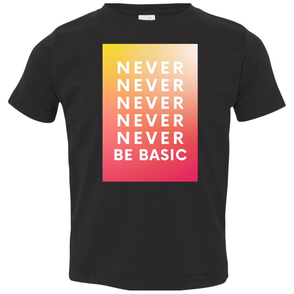 Never Never Be Basic Toddler Jersey T-Shirt