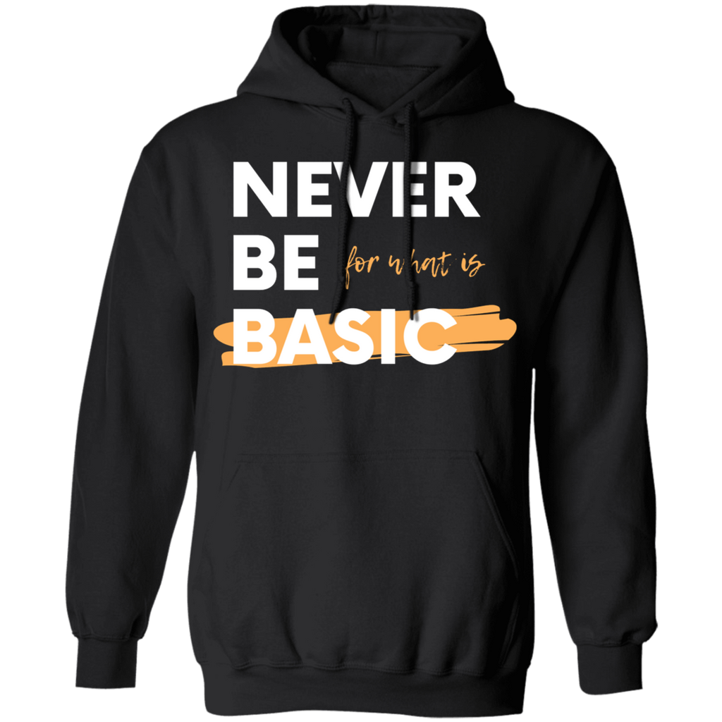 NEVER BE BASIC Pullover Hoodie