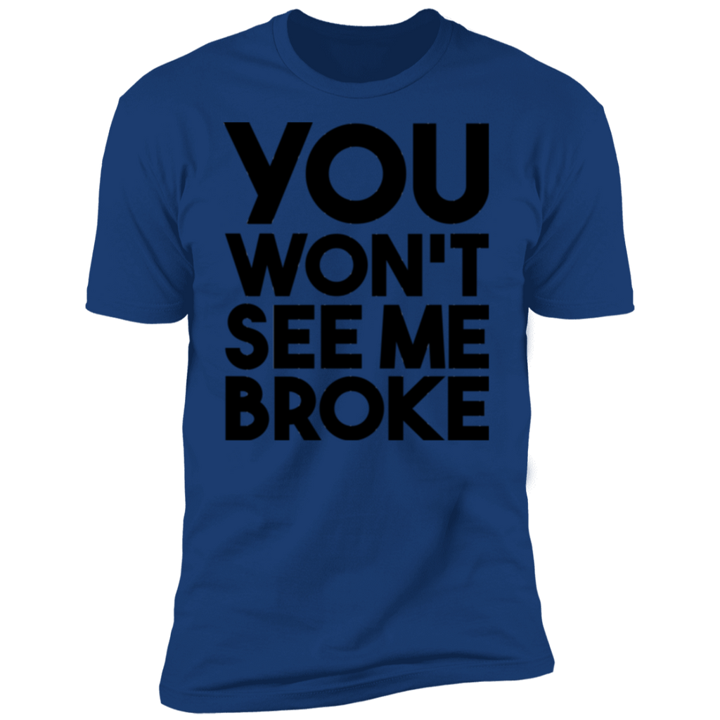 You Won't See Me Broke Short Sleeve T-Shirt
