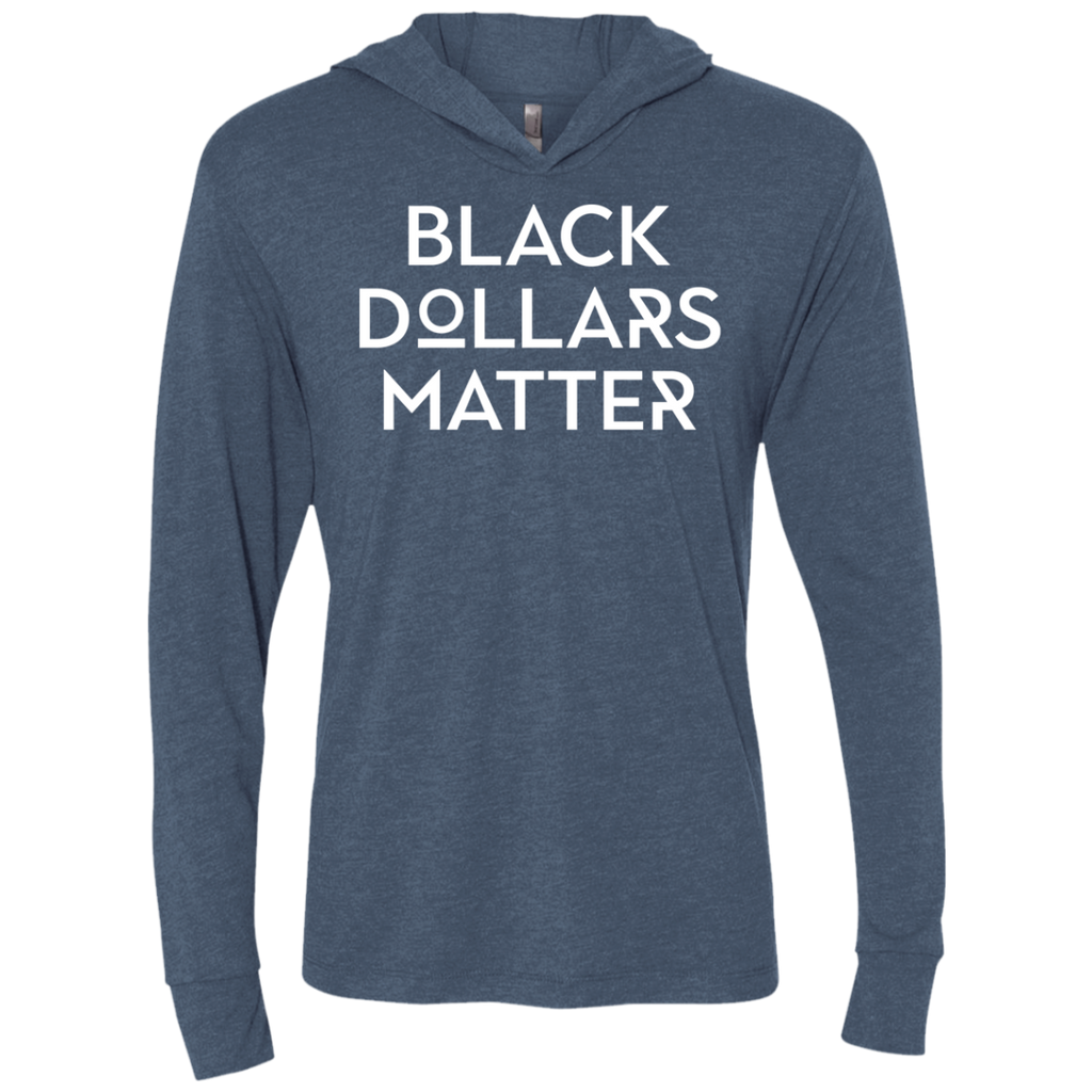 Black Dollars Matter - 1 Triblend LS Hooded T-Shirt