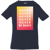 Never Never Be Basic Infant Jersey T-Shirt
