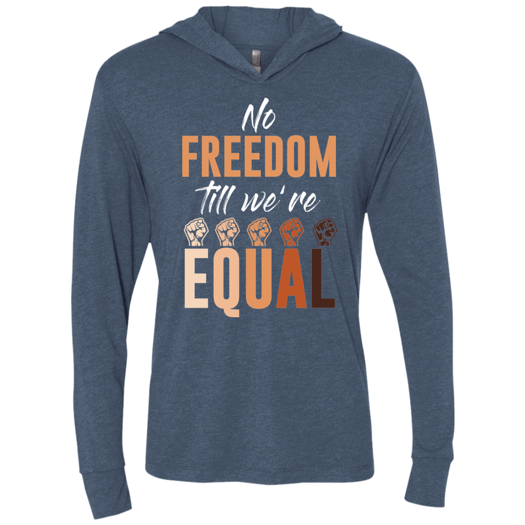 No Freedom Till We Are Equal Triblend LS Hooded T-Shirt