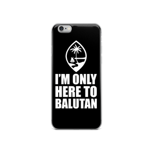 I'm Only Here To Balutan iPhone Case