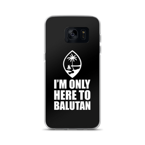 I'm Only Here To Balutan Samsung Case