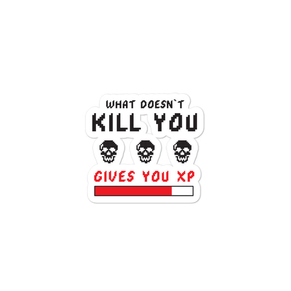 What doesn't kill you give you xp Sticker