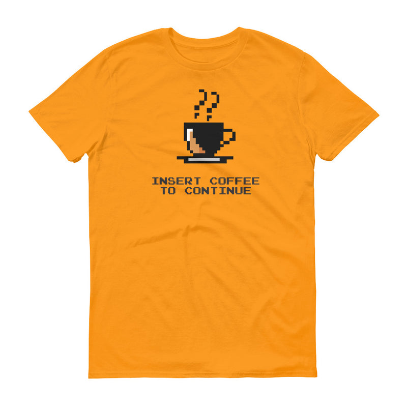 Insert Coffee To Continue T-Shirt