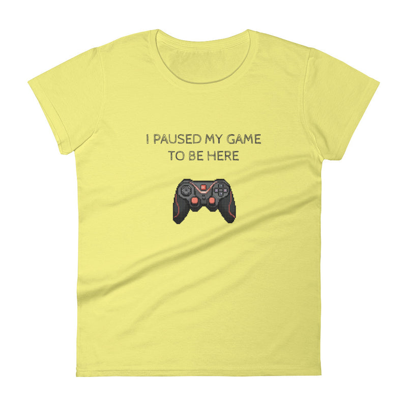 I Paused My Game Women's  t-shirt