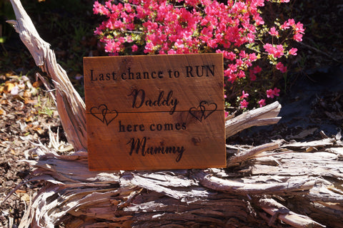 Last chance to RUN Daddy , Here comes Mummy - Rustic  Wedding Sign