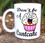 "Dont Be a - ""Twatwaffle"" , ""C*ntasaurus"" ,  ""C*ntCake"" Coffee Mug - White"