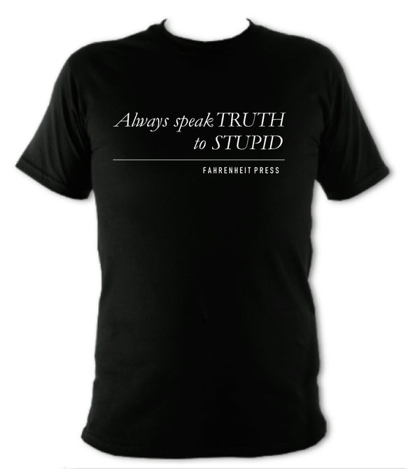 Always Speak Truth To Stupid T-Shirt