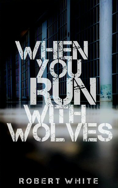 Robert White : When You Run With Wolves (Paperback)