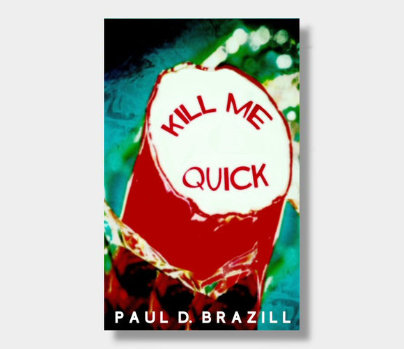 Kill Me Quick : Paul D. Brazil