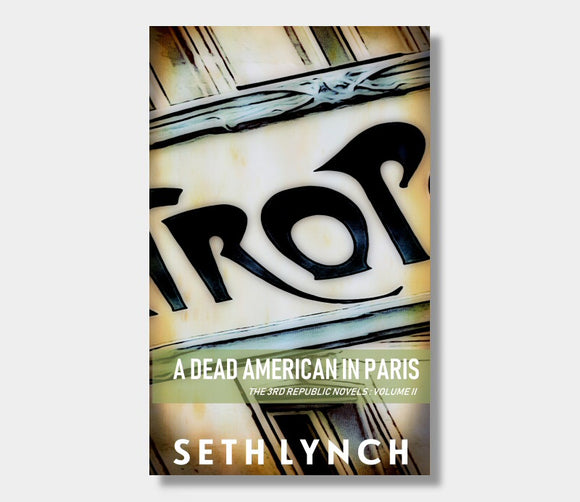 A Dead American In Paris : The 3rd Republic Novels : Volume Two : Seth Lynch