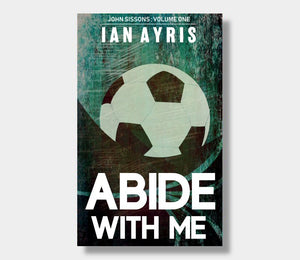 Abide With Me : John Sissons : Volume One : Ian Ayris