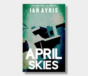 April Skies : John Sissons : Volume Two : Ian Ayris