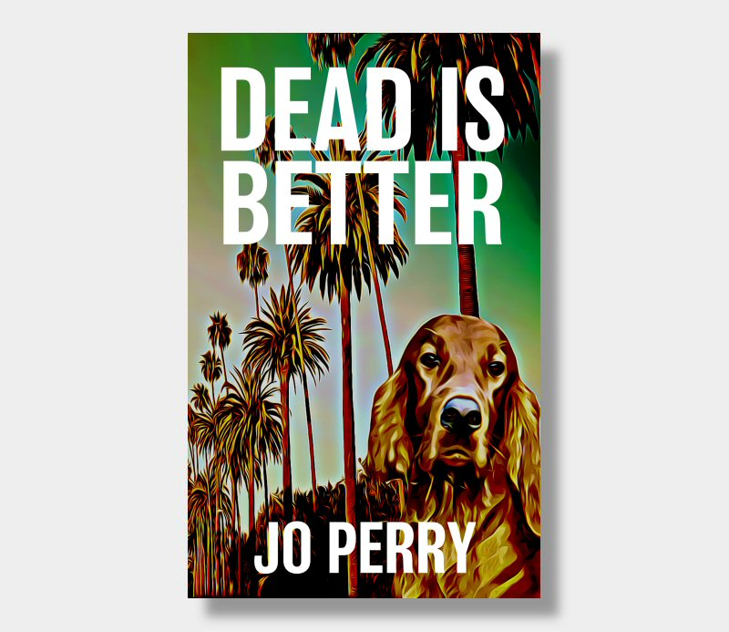 Jo Perry : Dead Is Better July 2018 (eBook - Kindle Version)
