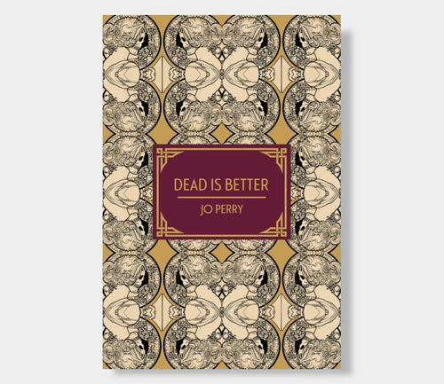 Jo Perry : Dead Is Better (Limited Edition Hardback)