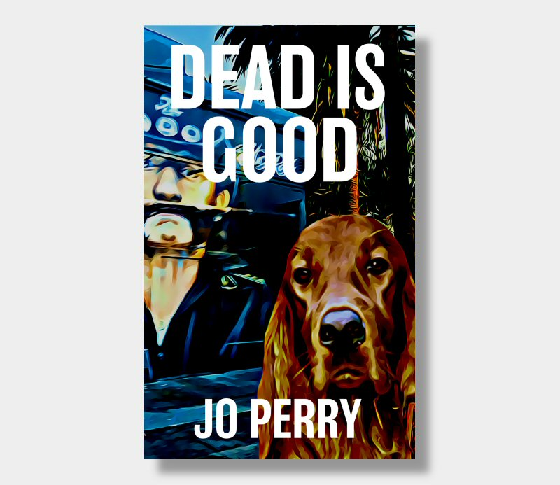 Jo Perry : Dead Is Good July 2018 (Paperback)