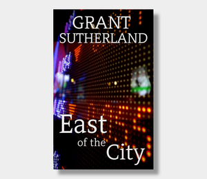 Grant Sutherland : East Of The City (eBook - Kindle Version)